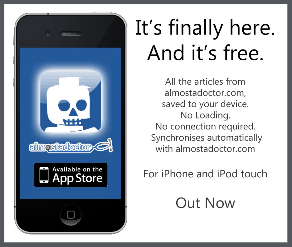 Its finally here. And its free.  All the articles from almostadoctor.com,  saved to your device. No Loading.  No connection required.  Synchronises automatically with almostadoctor.com  For iPhone and iPod touch  Out Now